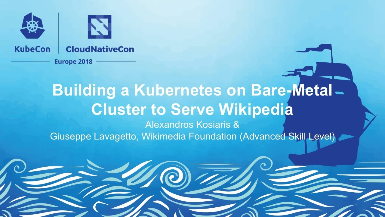 Building a Kubernetes on Bare-Metal Cluster - Alexandros Kosiaris &  Guiseppe Lavagetto