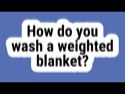 How Do You Wash A Weighted Blanket?