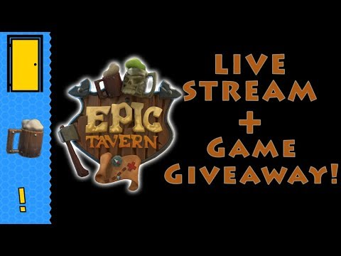 Epic Tavern Live Stream! Plus Game Giveaway!