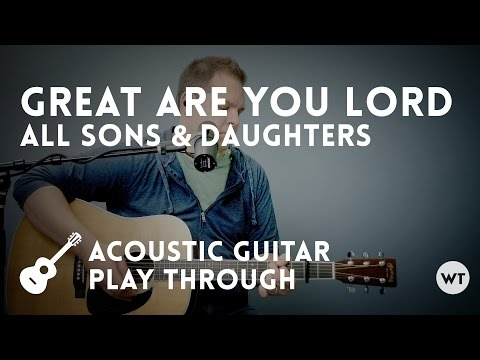 Great Are You Lord chords by All Sons and Daughters - Worship Chords