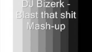 DJ Bizerk - Blast that shit mash-up
