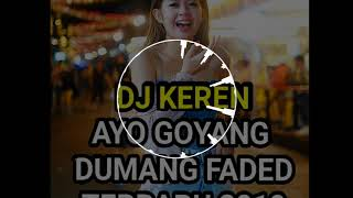 DJ KEREN SLOW TERBARU AYO GOYANG DUMANG FADED KEREN 2019