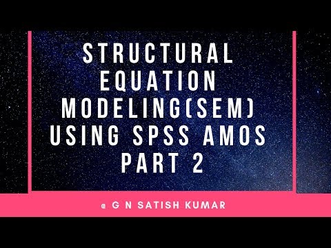 Structural Equation Modelling (SEM) With Amos -  Part 2 By G N Satish Kumar