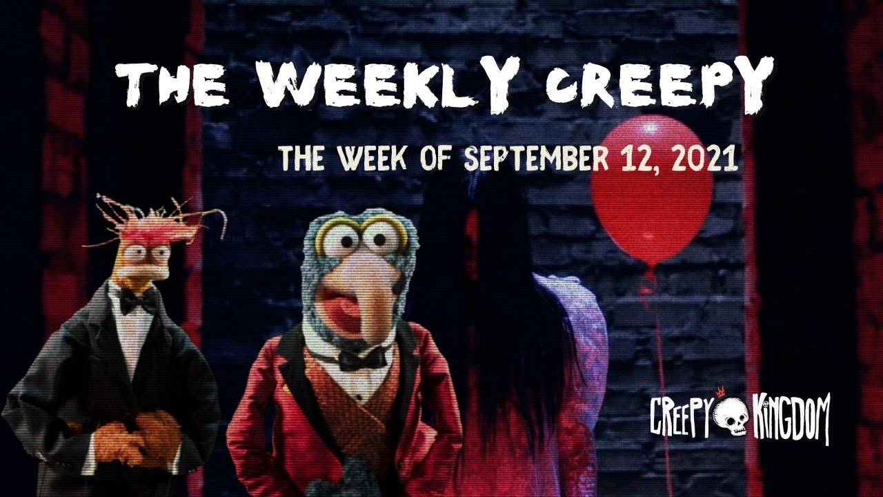 The Weekly Creepy 9-12-21