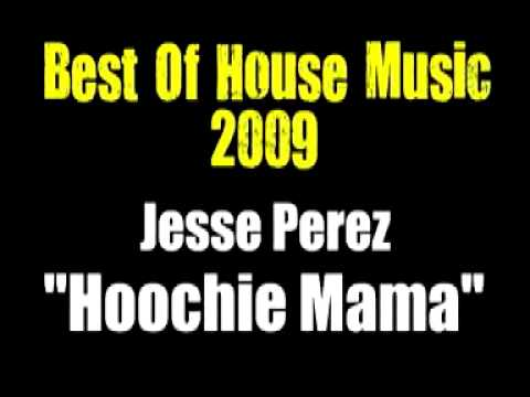 Best Of House Music 2009 Jesse Perez Hoochie Mama Youtube Unchain my heart — hoochie mama. youtube