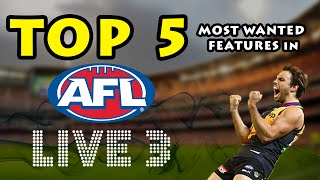 AFL LIVE 3 ~ TOP 5 MOST WANTED FEATURES!