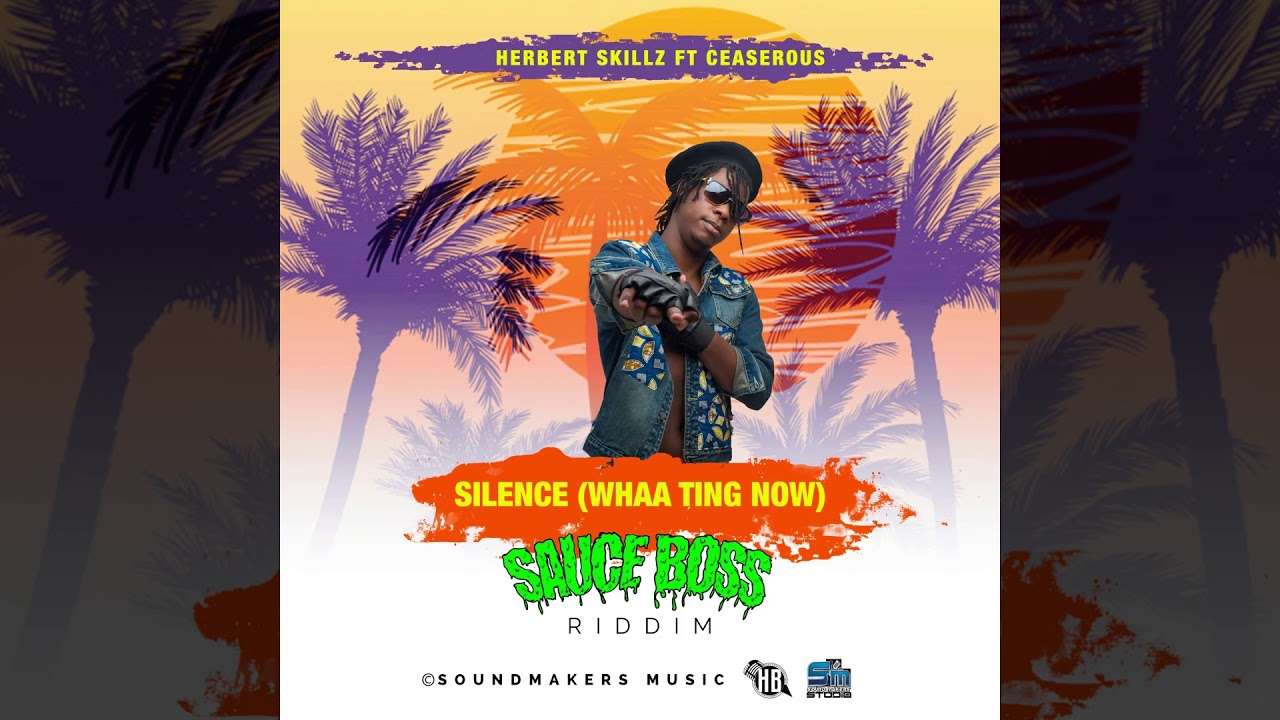 Herbert SKillz Ft Ceaserous - Silence ( Whaa ting now Official Audio Sauce Boss Riddim )