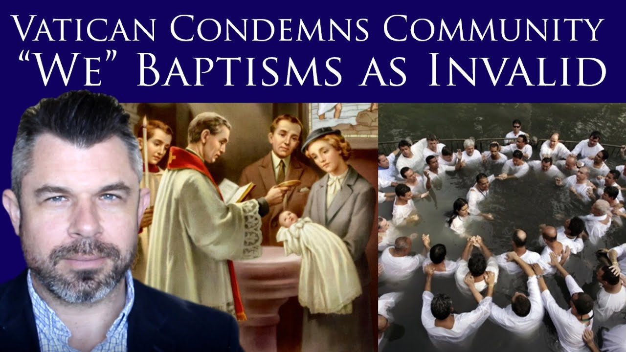 "Vatican Condemns Community ""We"" Baptisms as Invalid"