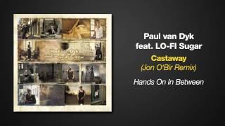[6.49 MB] Hands On In Between - Paul van Dyk ft Lo-Fi Sugar - Castaway (Jon O'Bir Remix)