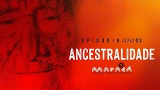 Episódio 3 - Ancestralidade │ Maracá