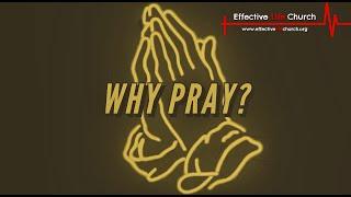 Effective Life Church - Why Pray? - Lorraine Yon