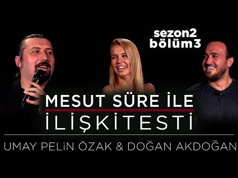 Mesut Süre İle İlişki Testi | Konuklar: Umay Pelin Özak & Doğan Akdoğan