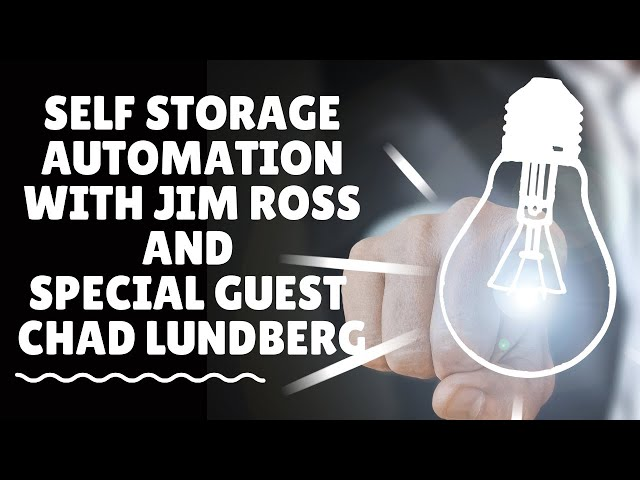 Self Storage Automation With Jim Ross and Special Guest Chad Lundberg.