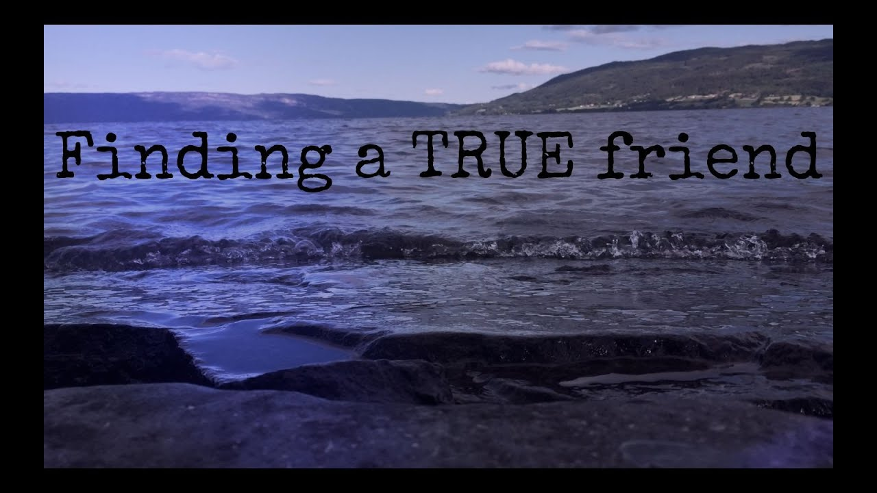 Watch How to Find a True Friend video