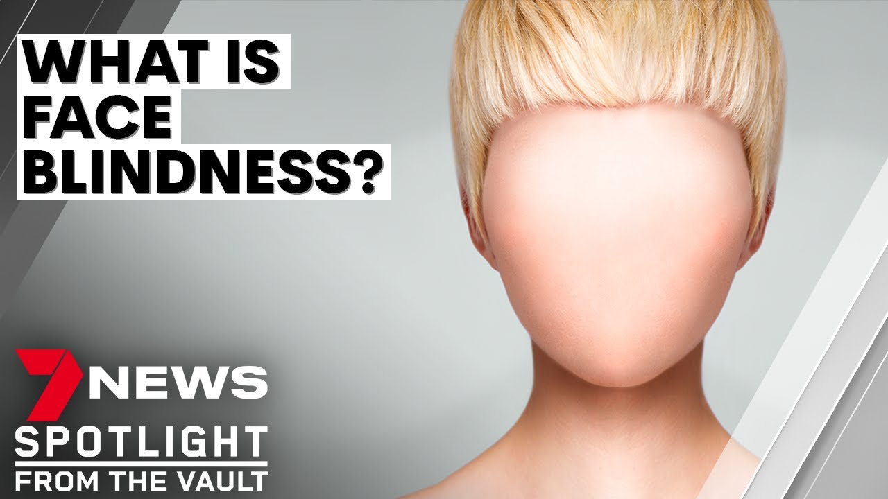 Face blindness: the bizarre condition that stops people recognising faces   7NEWS Spotlight