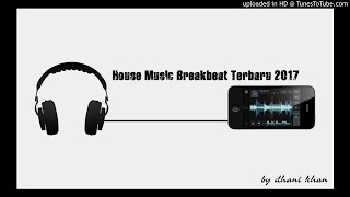Video House Music Breakbeat Terbaru 2017 download MP3, 3GP, MP4, WEBM, AVI, FLV Oktober 2017