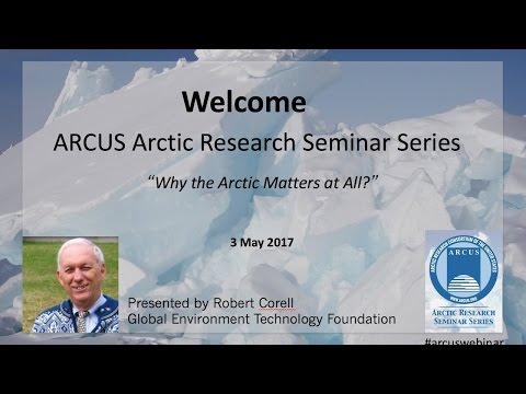 Robert Corell, Why the Arctic Matters at All - 3 May 2017