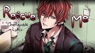 Nightcore → Rescue Me ( OneRepublic | lyrics) ♪