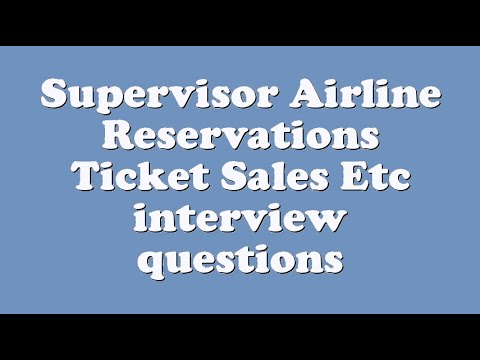 Supervisor Airline Reservations Ticket Sales Etc interview questions