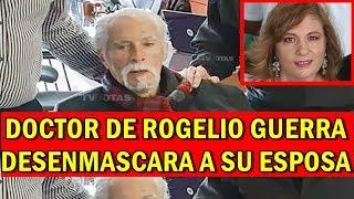 "Doctor de Rogelio Guerra desenmascara a su esposa: ""¡Por no atenderlo, casi se muere!"""