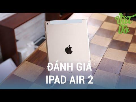 Vật Vờ  Đánh giá iPad Air 2 sau 1 năm còn có đáng mua?