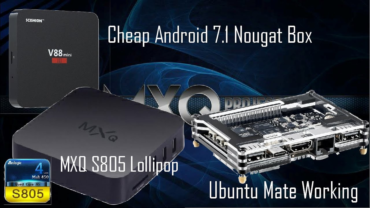 MXQ S805 ANDROID 5 1 LOLLIPOP + KHADAS VIM2 + CHEAPEST ANDROID 7 1 TV BOX  by MXQ PROJECT