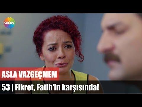 Asla Vazgeçmem 53.Bölüm | Fikret, Fatih'in karşısında!