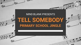 Tell somebody - Mind Blank Primary School jingle.