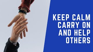 Keep Calm, Carry On, Help Others