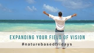 Nature-Based Fridays: Expanding Your Field Of Vision