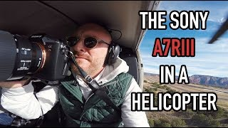 THE SONY A7RIII and 24-105 G IN A HELICOPTER! WooHoo!