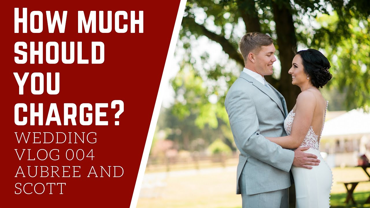 How Much Did I Charge Wedding Photography Vlog 004 Aubree And Scott You