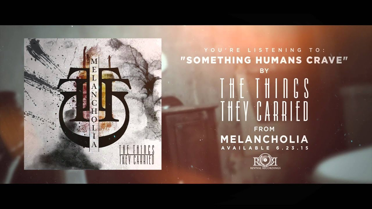 the things they carried something humans crave official lyric the things they carried something humans crave official lyric video