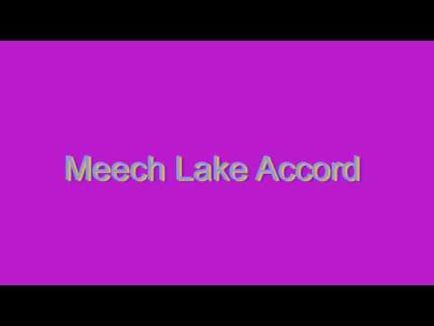 How to Pronounce Meech Lake Accord