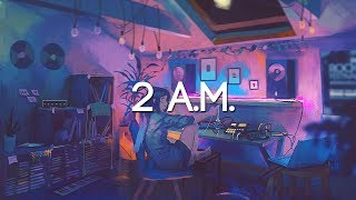 2 A.M. | A Lofi Hip Hop and Chillstep Mix [Sleep/Study/Homework Music]