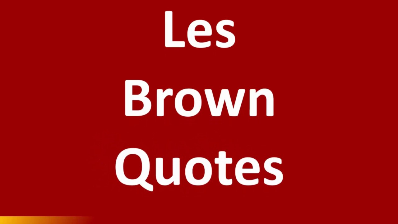 Les Brown Quotes Les Brown Quotes  Motivational Video  Youtube