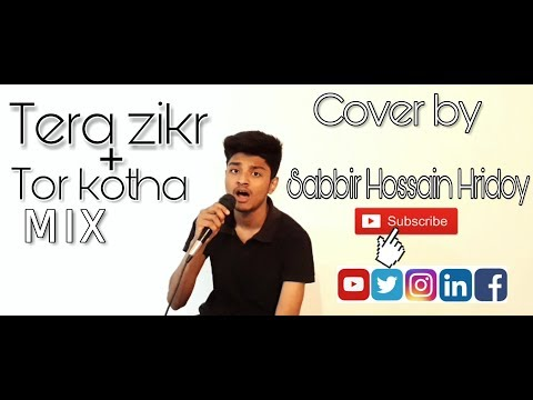 tera-zikr-+-tor-kotha-mix-cover-by-|-hridoy-sabbir-|2018