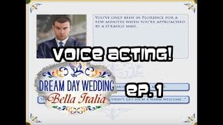 VOICE ACTING! | Dream Day Wedding - Bella Italia Ep. 1