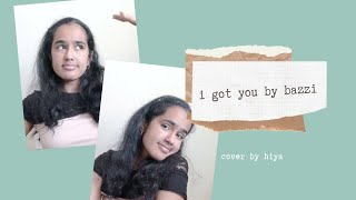 i got you by bazzi | cover by hiya
