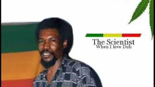 The Scientist - When I love Dub