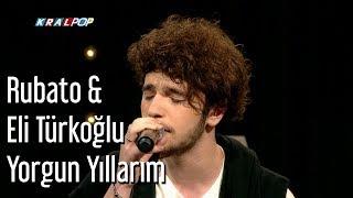 Rubato - Yorgun Yıllarım (Ft. Eli Türkoğlu)