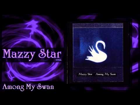 ★ Mazzy Star ★ - Among My Swan (Complete Album) 1996