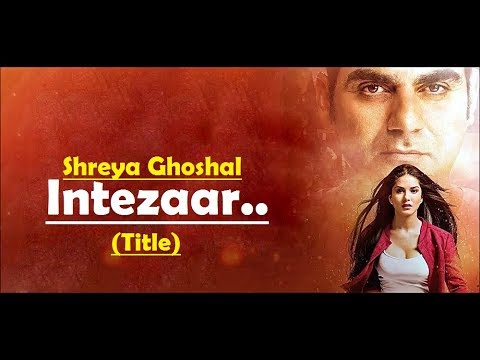 Intezaar (Title) Shreya Ghoshal | Tera Intezaar | Sunny Leone |Arbaaz Khan |Lyrics |Latest Song 2017