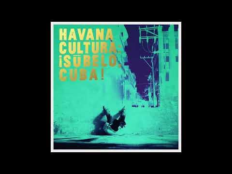 Havana Cultura: ¡Súbelo, Cuba! - Traketeo feat. Luz de Cuba