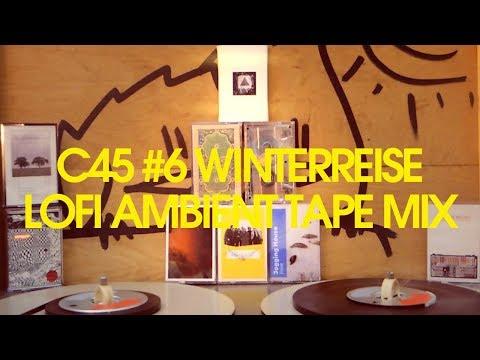 C 45 #6 Winterreise   Lofi Ambient Tape Mix