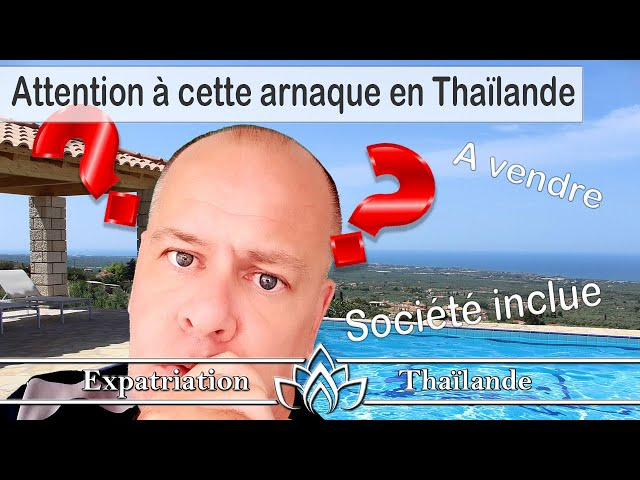 Attention à cette possible arnaque en Thaïlande, vente immobilière société inclue. ( mai 2020 )