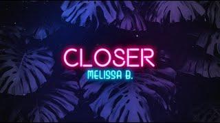Melissa B. - Closer (Official Lyric Video)