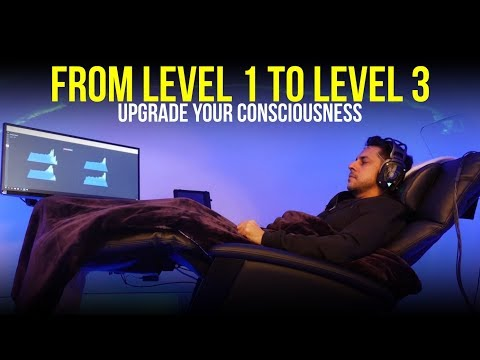 Upgrade Your Consciousness - From Level 1 to Level 3
