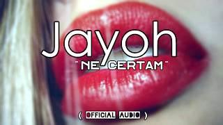 Repeat youtube video Jayoh -  Ne certam ( Oficial Audio )