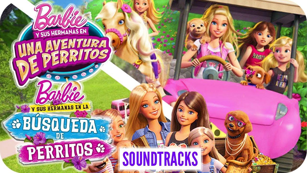 Barbie Y Sus Hermanas En Una Aventura De Perritos La Búsqueda De Perritos Soundtrack Barbie Youtube